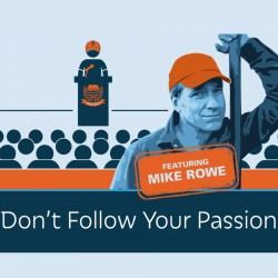 Don't Follow Your Passion Mike Rowe Prager U